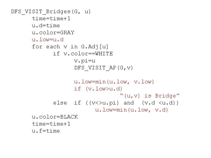 DFS_VISIT_Bridges(G, u) time=time+1 u. d=time u. color=GRAY u. low=u. d for each v in