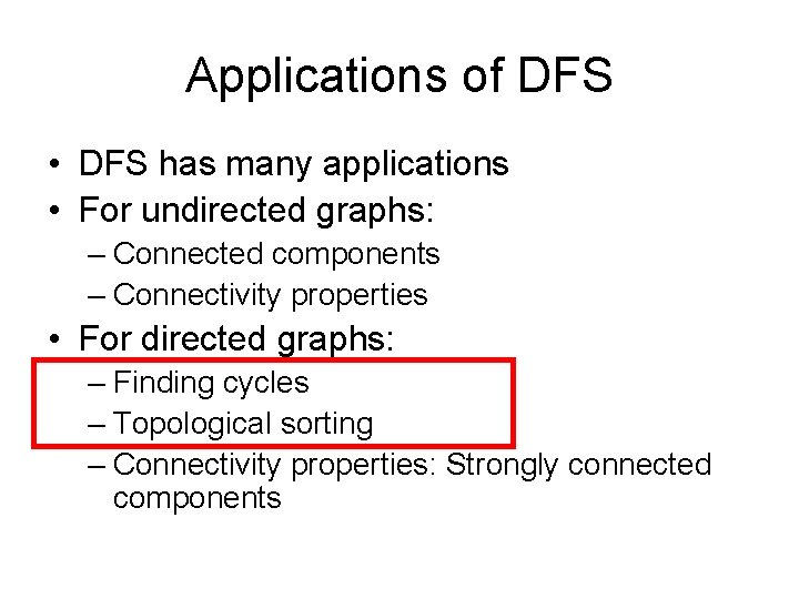 Applications of DFS • DFS has many applications • For undirected graphs: – Connected