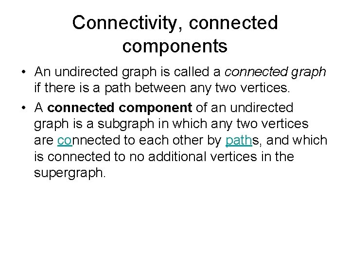 Connectivity, connected components • An undirected graph is called a connected graph if there