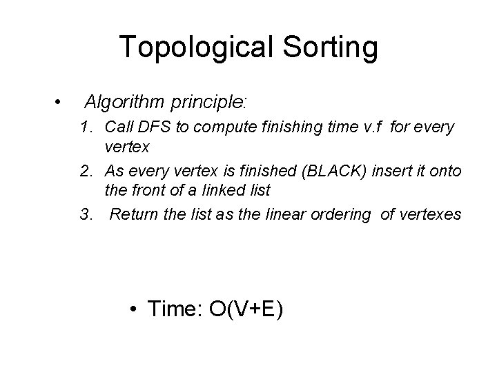 Topological Sorting • Algorithm principle: 1. Call DFS to compute finishing time v. f
