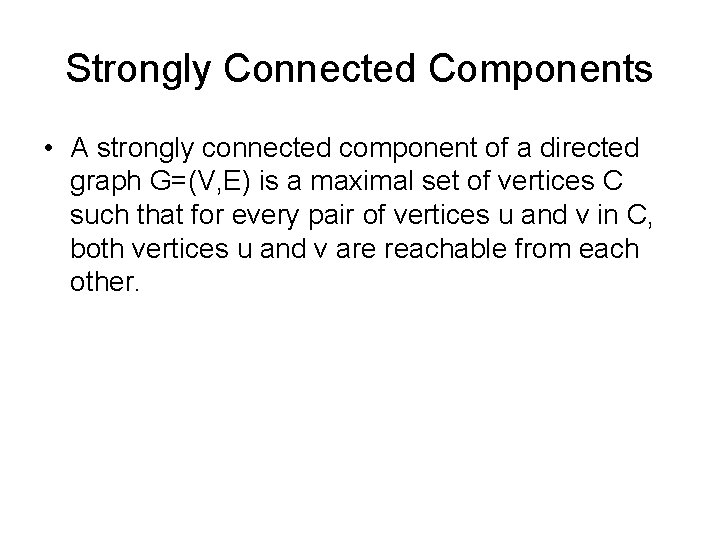 Strongly Connected Components • A strongly connected component of a directed graph G=(V, E)