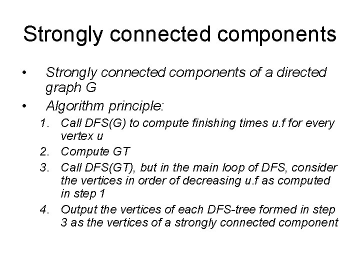 Strongly connected components • • Strongly connected components of a directed graph G Algorithm