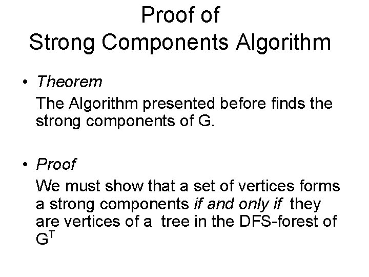 Proof of Strong Components Algorithm • Theorem The Algorithm presented before finds the strong