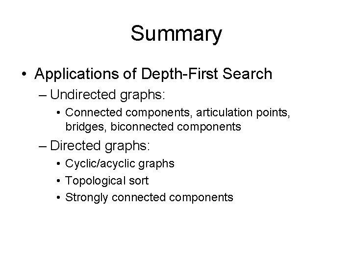 Summary • Applications of Depth-First Search – Undirected graphs: • Connected components, articulation points,
