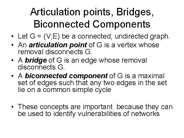 Articulation points, Bridges, Biconnected Components • Let G = (V; E) be a connected,