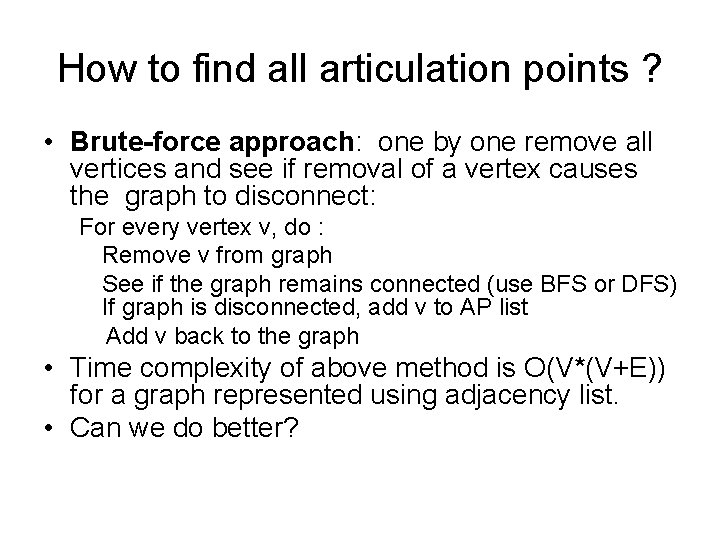 How to find all articulation points ? • Brute-force approach: one by one remove
