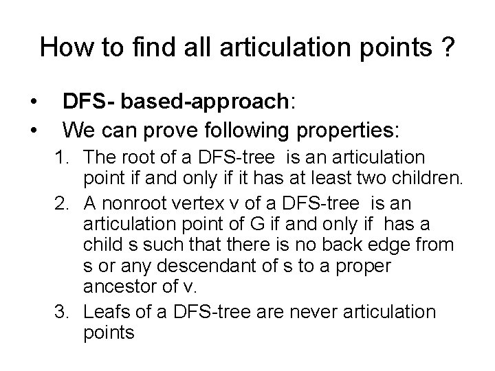 How to find all articulation points ? • • DFS- based-approach: We can prove