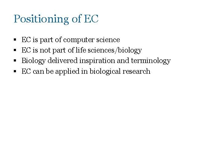 Positioning of EC § § EC is part of computer science EC is not