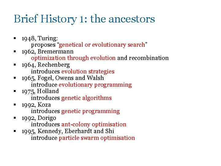 """Brief History 1: the ancestors § 1948, Turing: proposes """"genetical or evolutionary search"""" §"""