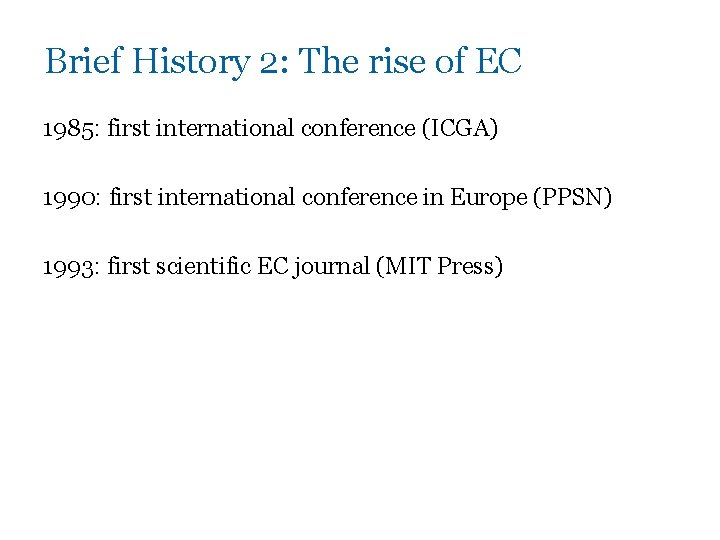 Brief History 2: The rise of EC 1985: first international conference (ICGA) 1990: first