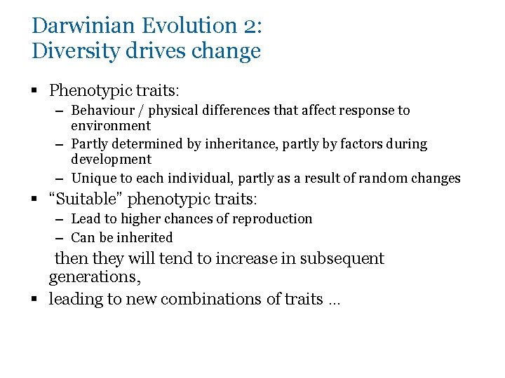 Darwinian Evolution 2: Diversity drives change § Phenotypic traits: – Behaviour / physical differences