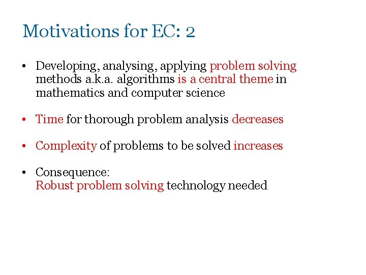Motivations for EC: 2 • Developing, analysing, applying problem solving methods a. k. a.