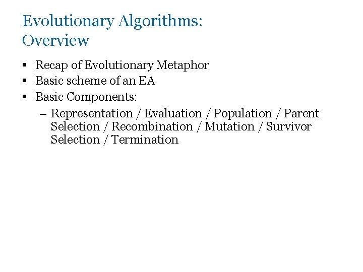Evolutionary Algorithms: Overview § Recap of Evolutionary Metaphor § Basic scheme of an EA