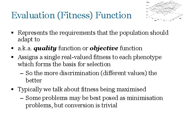 Evaluation (Fitness) Function § Represents the requirements that the population should adapt to §