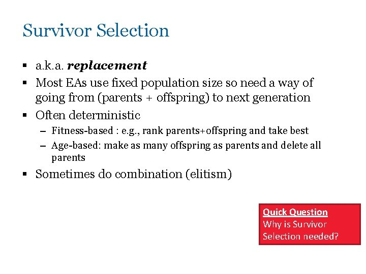 Survivor Selection § a. k. a. replacement § Most EAs use fixed population size