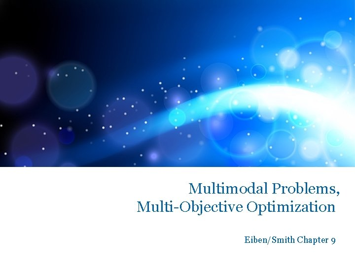 Multimodal Problems, Multi-Objective Optimization Eiben/Smith Chapter 9