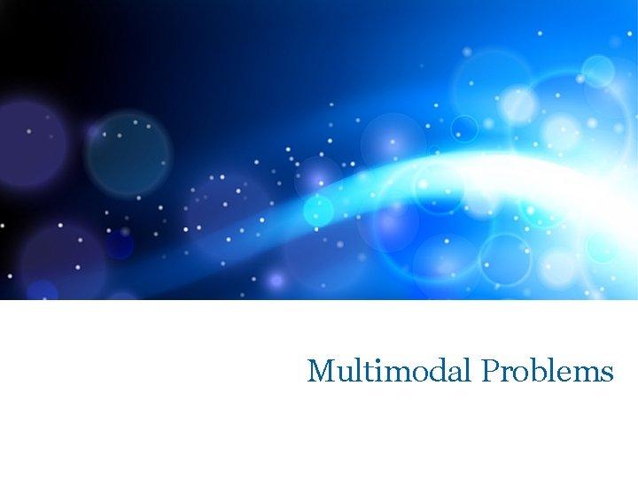 Multimodal Problems