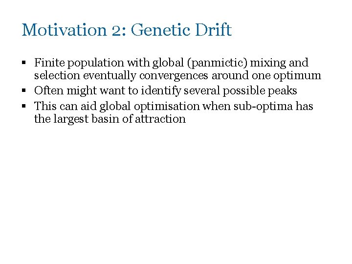 Motivation 2: Genetic Drift § Finite population with global (panmictic) mixing and selection eventually