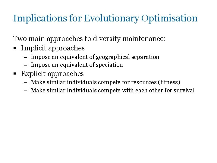 Implications for Evolutionary Optimisation Two main approaches to diversity maintenance: § Implicit approaches –