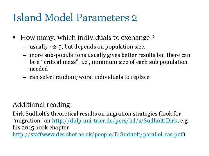 Island Model Parameters 2 § How many, which individuals to exchange ? – usually
