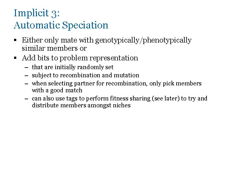 Implicit 3: Automatic Speciation § Either only mate with genotypically/phenotypically similar members or §