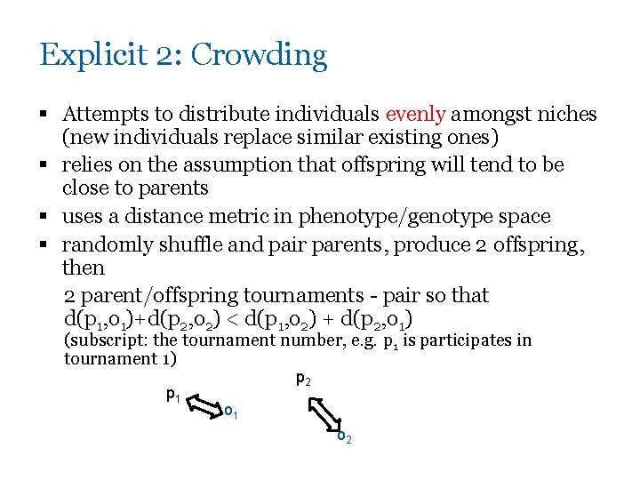 Explicit 2: Crowding § Attempts to distribute individuals evenly amongst niches (new individuals replace