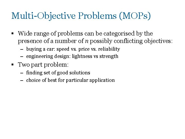 Multi-Objective Problems (MOPs) § Wide range of problems can be categorised by the presence
