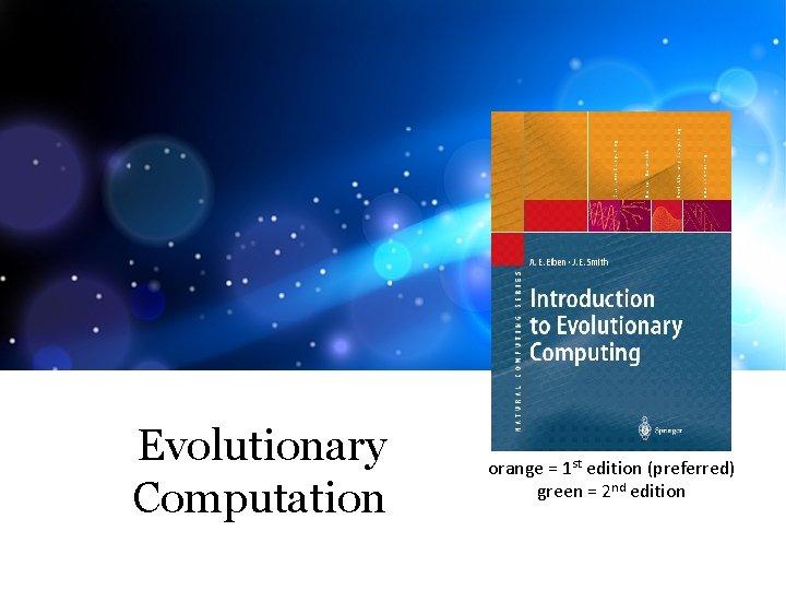 Evolutionary Computation orange = 1 st edition (preferred) green = 2 nd edition