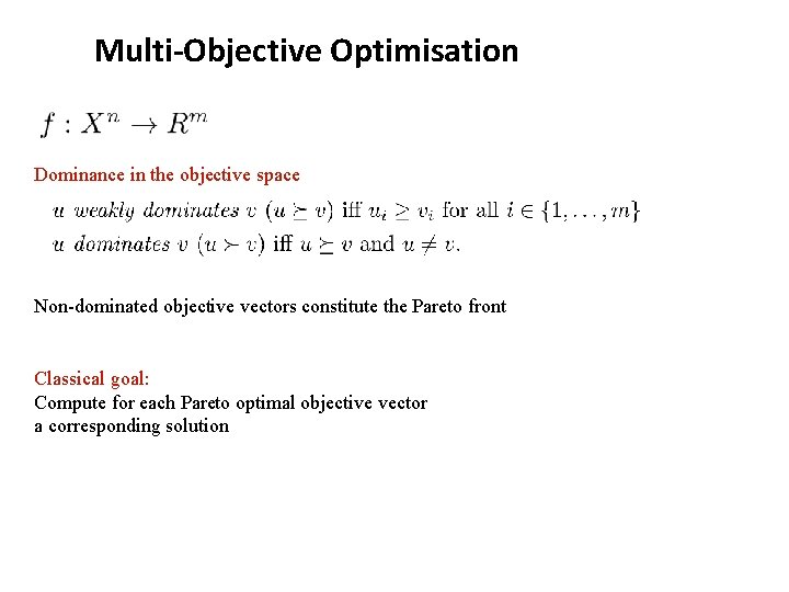 Multi-Objective Optimisation Dominance in the objective space Non-dominated objective vectors constitute the Pareto front