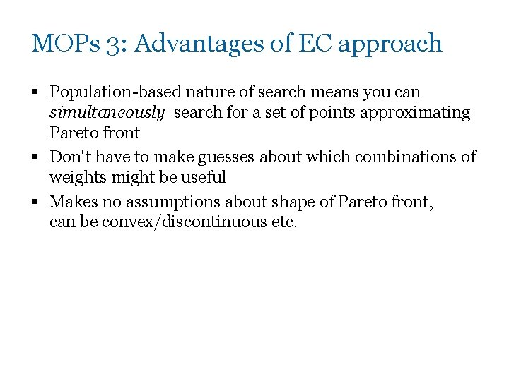 MOPs 3: Advantages of EC approach § Population-based nature of search means you can