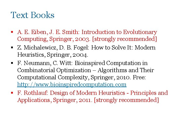 Text Books § A. E. Eiben, J. E. Smith: Introduction to Evolutionary Computing, Springer,