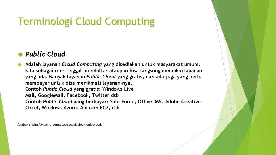 Terminologi Cloud Computing Public Cloud Adalah layanan Cloud Computing yang disediakan untuk masyarakat umum.