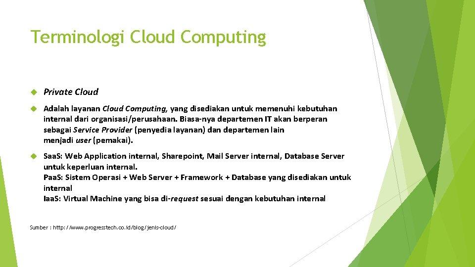 Terminologi Cloud Computing Private Cloud Adalah layanan Cloud Computing, yang disediakan untuk memenuhi kebutuhan