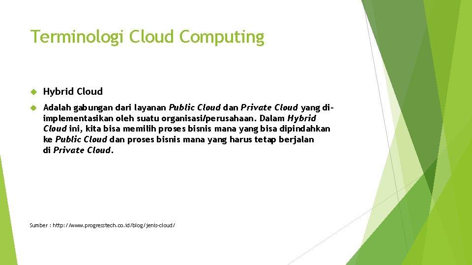 Terminologi Cloud Computing Hybrid Cloud Adalah gabungan dari layanan Public Cloud dan Private Cloud