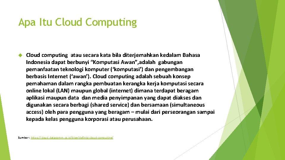 Apa Itu Cloud Computing Cloud computing atau secara kata bila diterjemahkan kedalam Bahasa Indonesia