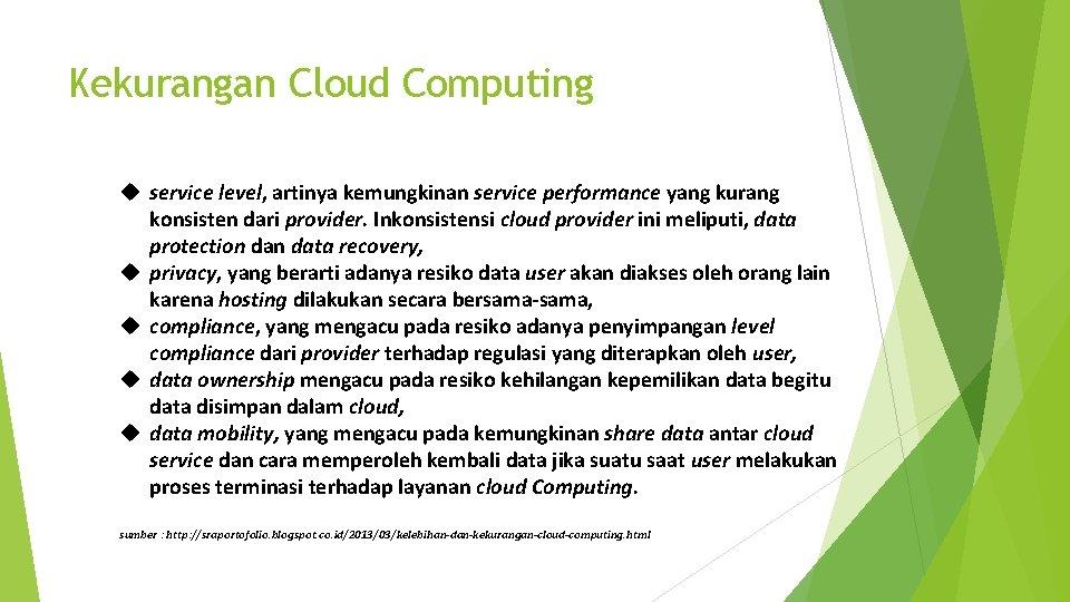 Kekurangan Cloud Computing service level, artinya kemungkinan service performance yang kurang konsisten dari provider.