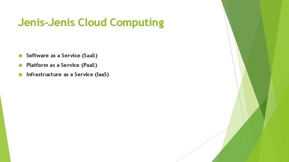 Jenis-Jenis Cloud Computing Software as a Service (Saa. S) Platform as a Service (Paa.