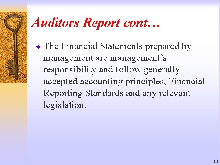 Auditors Report cont… ¨ The Financial Statements prepared by management are management's responsibility and