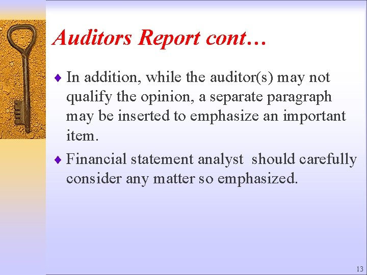 Auditors Report cont… ¨ In addition, while the auditor(s) may not qualify the opinion,