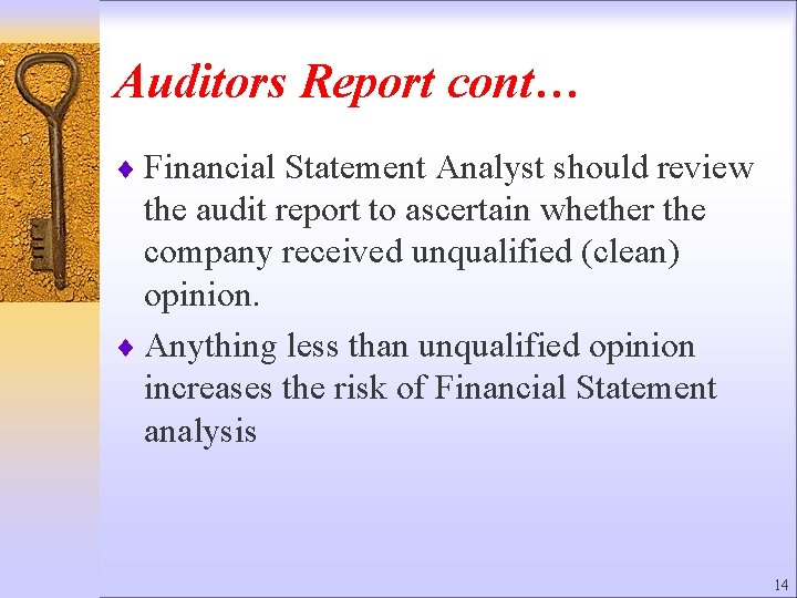 Auditors Report cont… ¨ Financial Statement Analyst should review the audit report to ascertain