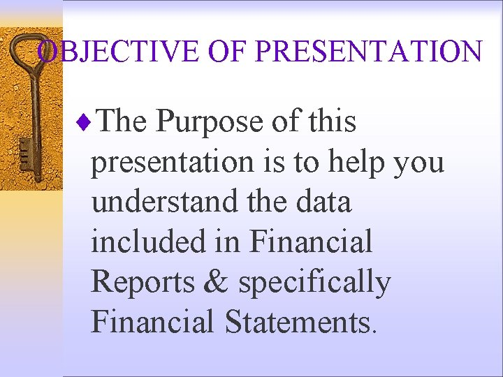 OBJECTIVE OF PRESENTATION ¨The Purpose of this presentation is to help you understand the