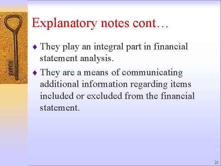 Explanatory notes cont… ¨ They play an integral part in financial statement analysis. ¨