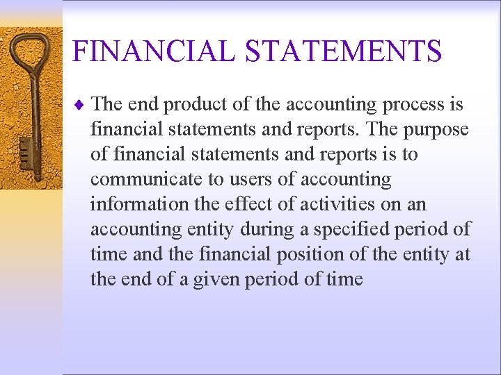 FINANCIAL STATEMENTS ¨ The end product of the accounting process is financial statements and