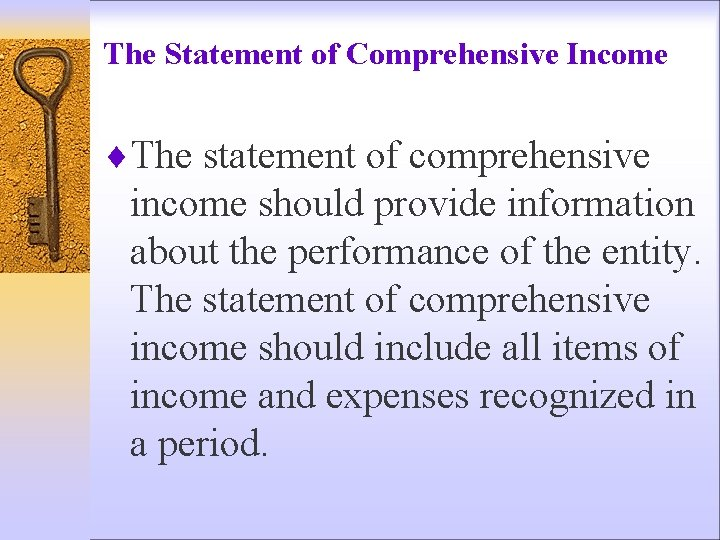 The Statement of Comprehensive Income ¨The statement of comprehensive income should provide information about
