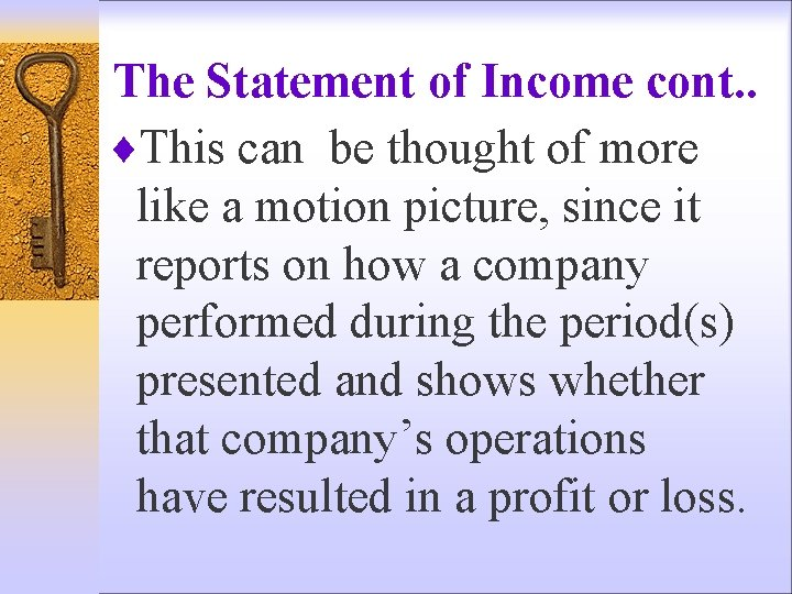 The Statement of Income cont. . ¨This can be thought of more like a