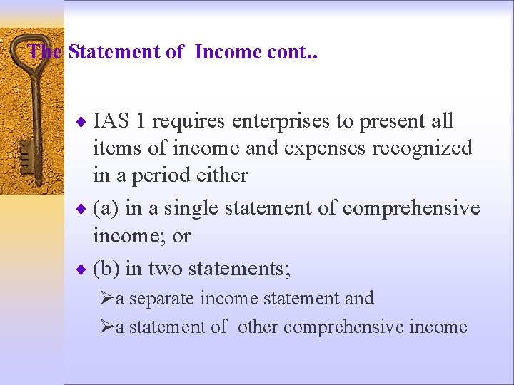 The Statement of Income cont. . ¨ IAS 1 requires enterprises to present all
