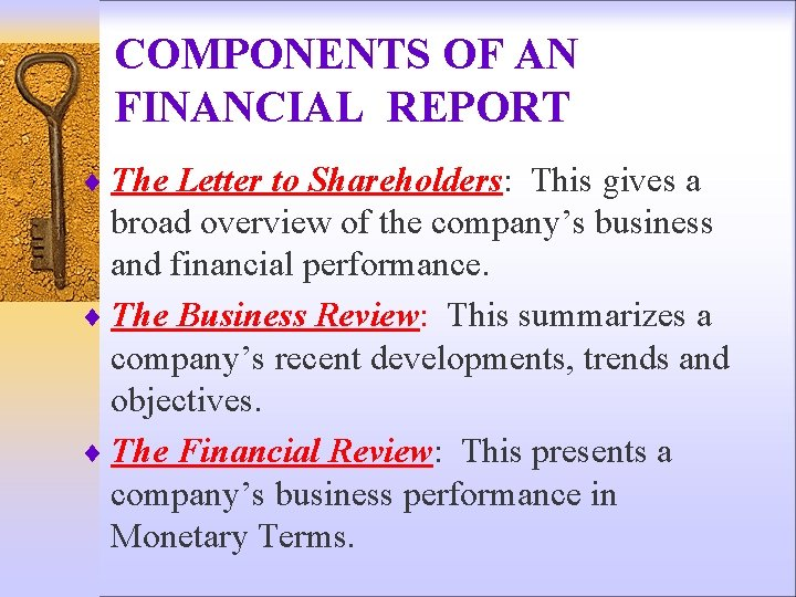 COMPONENTS OF AN FINANCIAL REPORT ¨ The Letter to Shareholders: This gives a broad