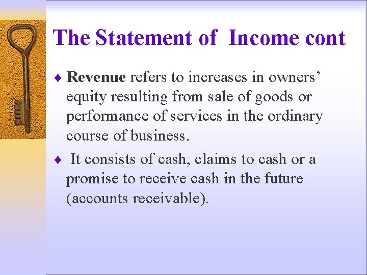 The Statement of Income cont ¨ Revenue refers to increases in owners' equity resulting