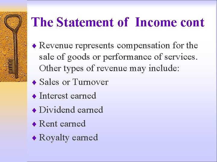 The Statement of Income cont ¨ Revenue represents compensation for the sale of goods
