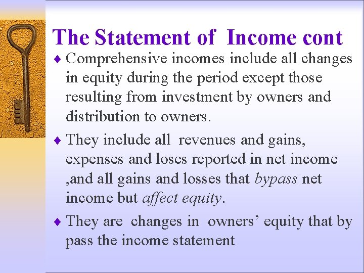 The Statement of Income cont ¨ Comprehensive incomes include all changes in equity during